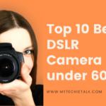Top 10 Best DSLR Camera under 60000