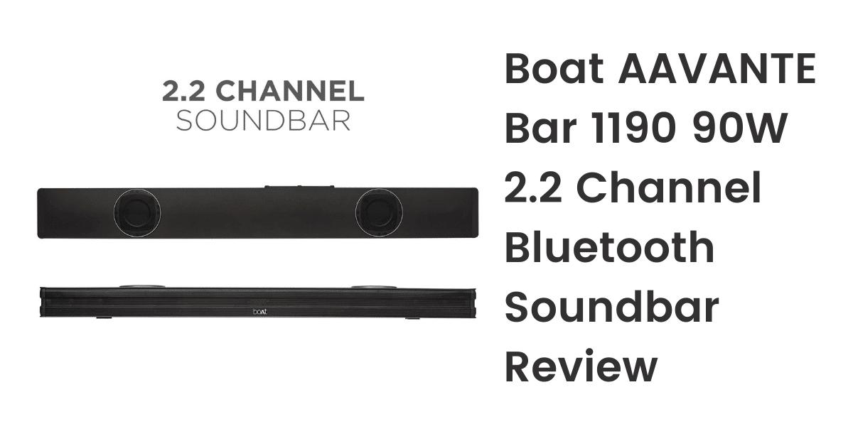 Boat AAVANTE Bar 1190 90W 2.2 Channel Bluetooth Soundbar Review