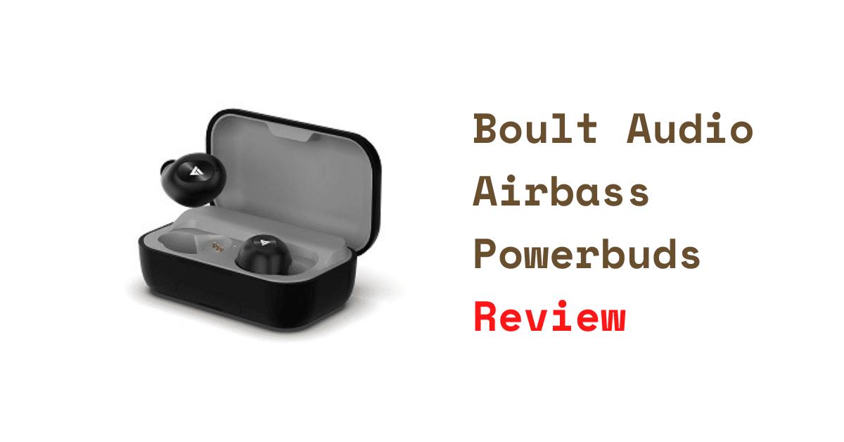 Boult Audio Airbass Powerbuds Review