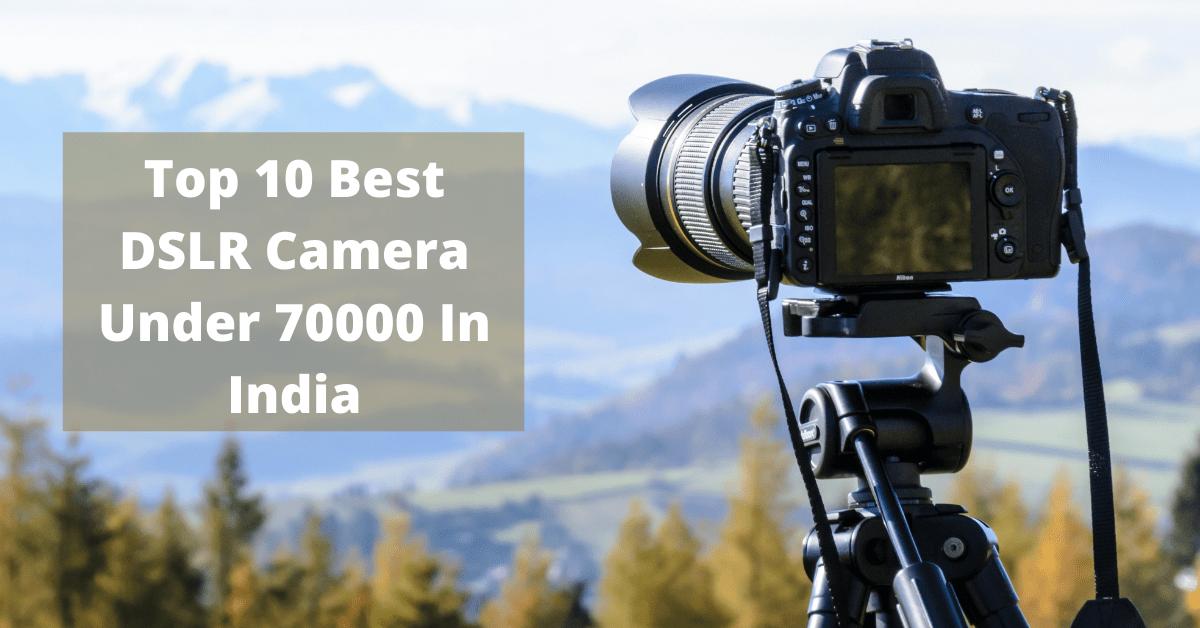 Top 10 Best DSLR Camera Under 70000 In India