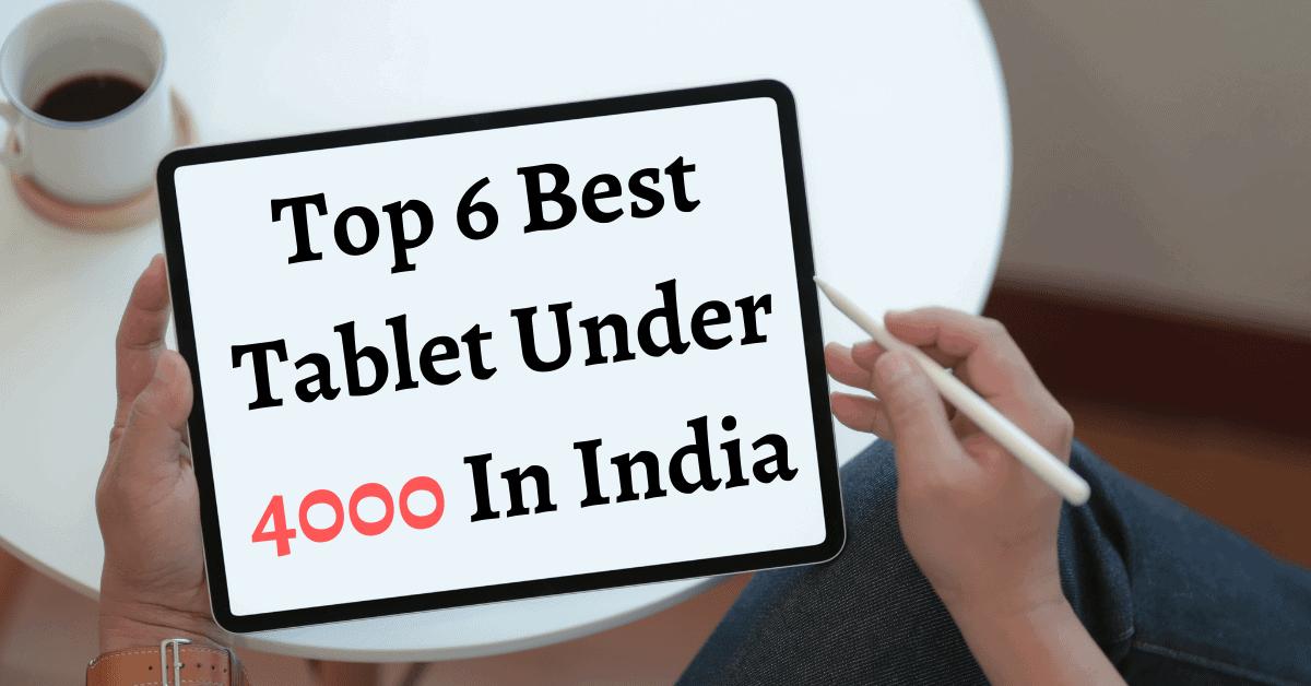 Top 6 Best Tablet Under 4000 In India