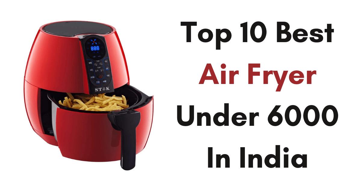 Best Air Fryer Under 6000 In India
