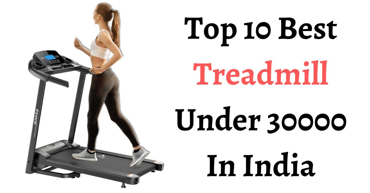 Top 10 Best Treadmill Under 30000 In India